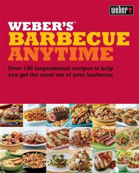 Weber's Barbecue Anytime: Over 175 Delicious Barbecue Recipes to Suit Any Occasion. Jamie Purviance 0600624137 Book Cover