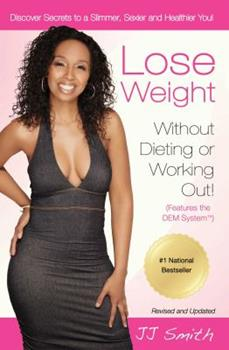Lose Weight Without Dieting or Working Out: Discover Secrets to a Slimmer, Sexier, and Healthier You 1476799997 Book Cover