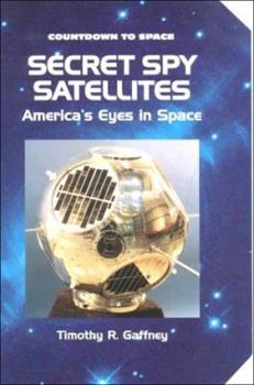 Secret Spy Satellites: America's Eyes in Space (Countdown to Space) 0766014029 Book Cover
