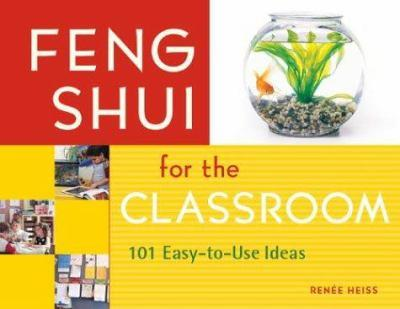 Feng Shui for the Classroom: 101 Easy-to-Use Ideas 1569761744 Book Cover