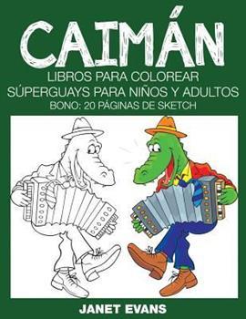 Paperback Caiman : Libros para Colorear Superguays para Ninos y Adultos (Bono: 20 Paginas de Sketch) [Spanish] Book