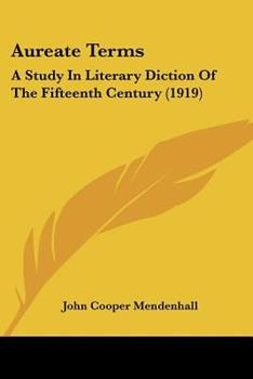 Paperback Aureate Terms : A Study in Literary Diction of the Fifteenth Century (1919) Book