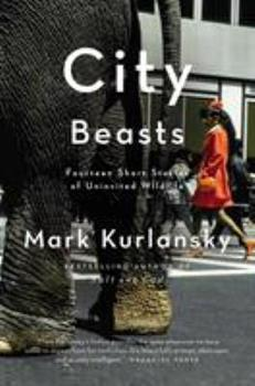 City Beasts: Fourteen Stories of Uninvited Wildlife 1594485879 Book Cover