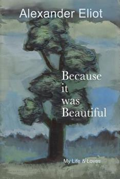 Because It Was Beautiful: My Life and Loves 0985718439 Book Cover
