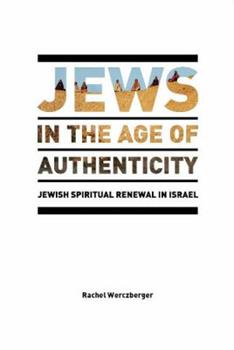 Paperback Jews in the Age of Authenticity: Jewish Spiritual Renewal in Israel Book