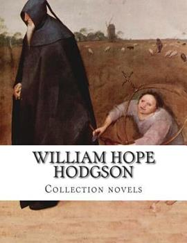 William Hope Hodgson, Collection Novels 1500588644 Book Cover
