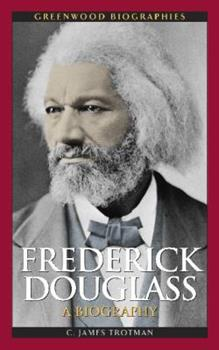 Frederick Douglass: A Biography - Book  of the Greenwood Biographies