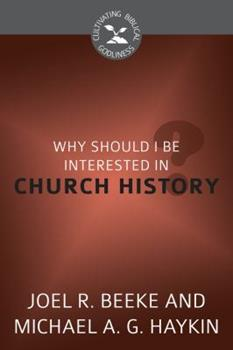 Why Should I Be Interested in Church History? - Book  of the Cultivating Biblical Godliness
