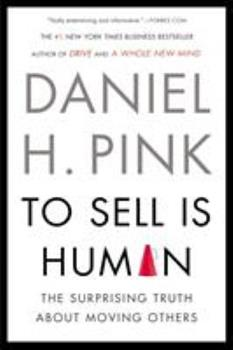 To Sell Is Human: The Surprising Truth About Moving Others 1611761115 Book Cover