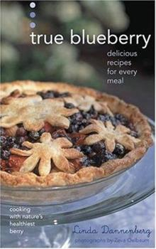 True Blueberry: Delicious Recipes for Every Meal 1584794178 Book Cover