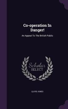 Co-Operation in Danger!: An Appeal to the British Public 1347655972 Book Cover