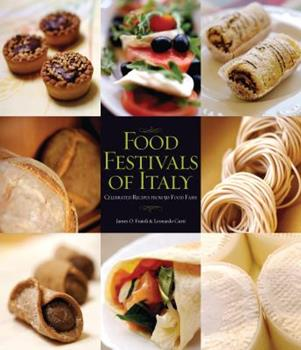 Food Festivals of Italy: Celebrated Recipes from 50 Food Fairs 142360332X Book Cover