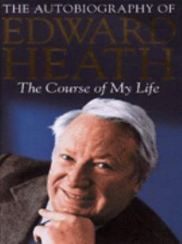 The Course of My Life: The Autobiography of Edward Heath 0340708530 Book Cover