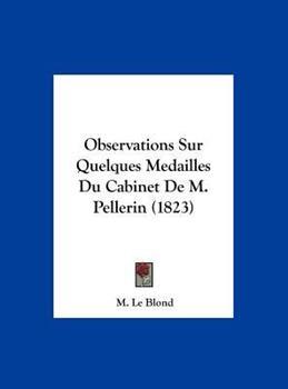 Hardcover Observations Sur Quelques Medailles du Cabinet de M Pellerin Book