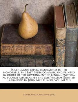 Paperback Posthumous Papers Bequeathed to the Honorable, the East India Company, and Printed by Order of the Government of Bengal. ?Notula Ad Plantas Asiaticas Book