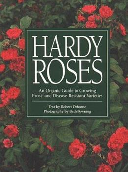 Hardy Roses: An Organic Guide to Growing Frost- and Disease-Resistant Varieties 0882667394 Book Cover