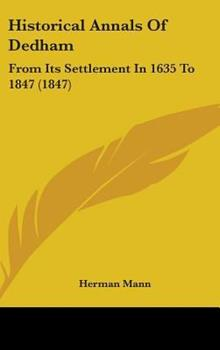 Hardcover Historical Annals of Dedham : From Its Settlement in 1635 To 1847 (1847) Book