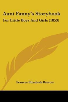 Paperback Aunt Fanny's Storybook: For Little Boys And Girls (1853) Book