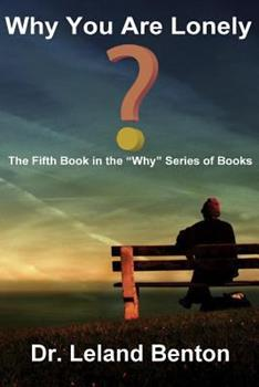 """Why You Are Lonely: The Fifth Book in the """"Why"""" Series of Books - Book #5 of the Why Series"""