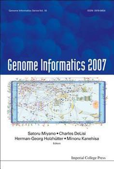 Hardcover Genome Informatics 2007: Genome Informatics Series Vol. 18 - Proceedings of the 7th Annual International Workshop on Bioinformatics and Systems Biolog Book