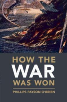 How the War Was Won: Air-Sea Power and Allied Victory in World War II - Book  of the Cambridge Military Histories