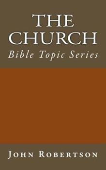 The Church: Bible Topic Series - Book  of the Robertson's Notes