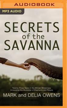 Secrets of the Savanna: Twenty-Three Years in the African Wilderness Unraveling the Mysteries of Elephants and People 1799739120 Book Cover