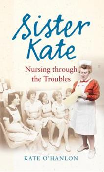Paperback Sister Kate: Nursing Through the Troubles Book