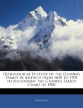 Paperback Genealogical History of the Grannis Family in America from 1630 to 1901 to Accompany the Grannis Family Chart Of 1900 Book