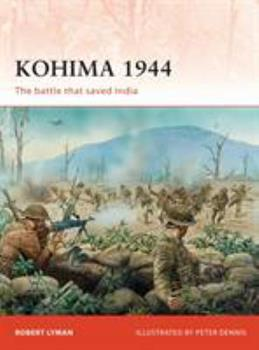 Kohima 1944: The battle that saved India - Book #229 of the Osprey Campaign