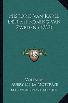 Hardcover Historie Van Karel Den XII Koning Van Zweden (1733) Book