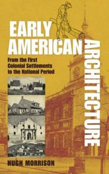 Early American Architecture: From the First Colonial Settlements to the National Period 0486254925 Book Cover