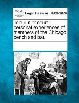 Paperback Told Out of Court : Personal experiences of members of the Chicago bench and Bar Book