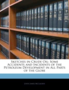Paperback Sketches in Crude Oil: Some Accidents and Incidents of the Petroleum Development in All Parts of the Globe Book