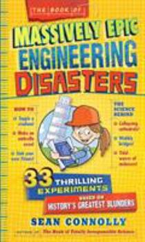 The Book of Massively Epic Engineering Disasters: 33 Thrilling Experiments Based on History's Greatest Blunders 0761183949 Book Cover