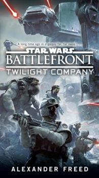 Battlefront: Twilight Company - Book #1 of the Star Wars: Battlefront