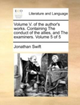 Paperback Volume V of the Author's Works Containing the Conduct of the Allies, and the Examiners Volume 5 Book