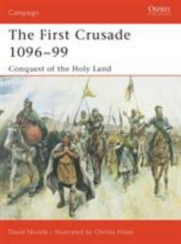 The First Crusade 1096-99: Conquest of the Holy Land - Book #132 of the Osprey Campaign