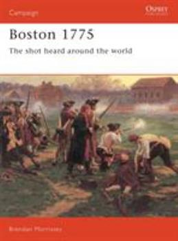 Boston 1775: The Shot Heard Around the World (Praeger Illustrated Military History) - Book #37 of the Osprey Campaign