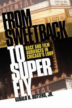 Hardcover From Sweetback to Super Fly: Race and Film Audiences in Chicago's Loop Book