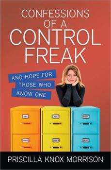 Confessions of a Control Freak: And Hope for Those Who Know One 0736946209 Book Cover