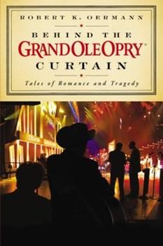 Hardcover Behind the Grand Ole Opry Curtain: Tales of Romance and Tragedy Book