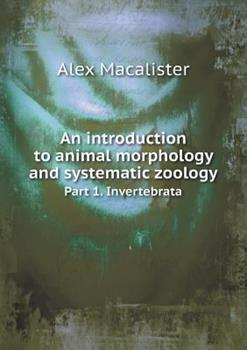 Paperback An Introduction to Animal Morphology and Systematic Zoology Part 1. Invertebrata Book