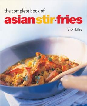 Complete Book of Asian Stir-Fries: [Asian Cookbook, Techniques, 100 Recipes] 0804847460 Book Cover