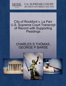 Paperback City of Rockford V. la Parr U. S. Supreme Court Transcript of Record with Supporting Pleadings Book