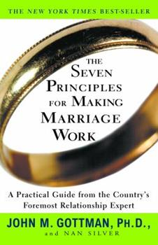 Paperback The Seven Principles for Making Marriage Work: A Practical Guide from the Country's Foremost Relationship Expert Book