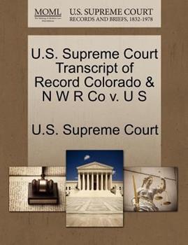 Paperback U. S. Supreme Court Transcript of Record Colorado and N W R Co V. U S Book