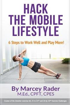 Paperback Hack the Mobile Lifestyle: 6 Steps to Work Well and Play More! Book
