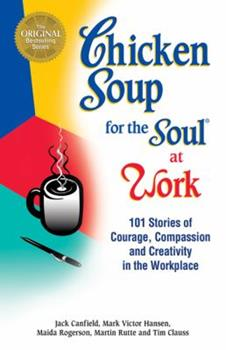 Chicken Soup for the Soul at Work (Chicken Soup for the Soul (Paperback Health Communications))