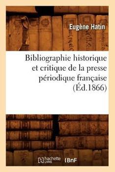 Paperback Bibliographie Historique et Critique de la Presse Periodique Francaise [French] Book